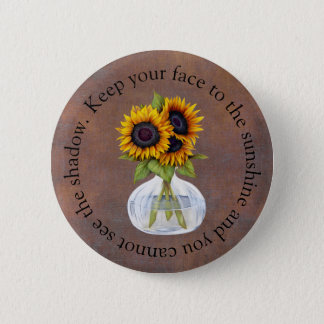 Vase of Sunflowers Keep Your Face to the Sunshine Pinback Button