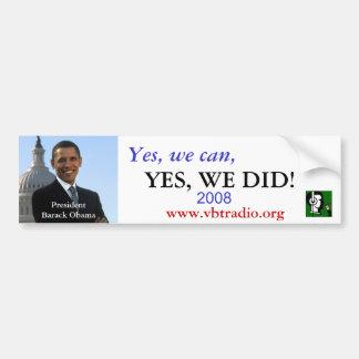 VBTALK YES, WE DID! Obama bumper sticker