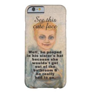 Vea esta cara linda él Pooped en el gorra de su Funda De iPhone 6 Barely There