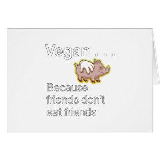 Vegan - Because Friends Don't Eat Friends Card