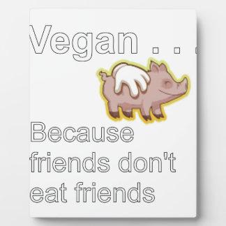 Vegan - Because Friends Don't Eat Friends Plaque