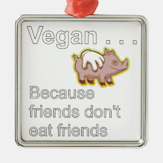 Vegan - Because Friends Don't Eat Friends Square Metal Christmas Ornament