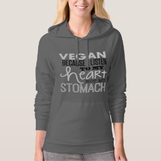 vegan because i listen to my heart not my stomach. hooded sweatshirt