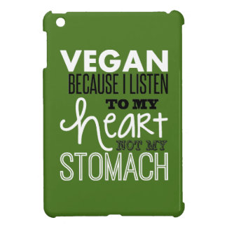 vegan because i listen to my heart not my stomach. iPad mini cases