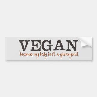 Vegan Because My Body Isn't a Graveyard Bumper Sticker