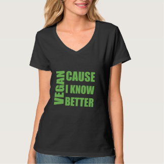 Vegan, Cause I Know Better. T-Shirt