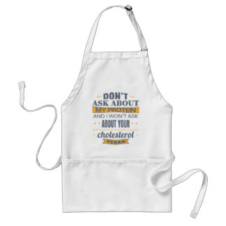 Vegan Don't Ask About My Protein Adult Apron