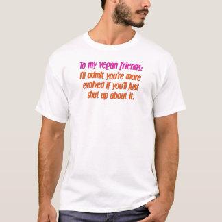 vegan friends shut up T-Shirt