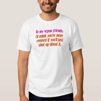 vegan friends shut up tee shirt