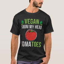 Vegan From My Head Tomatoes Funny Vegetarian Pun T-Shirt