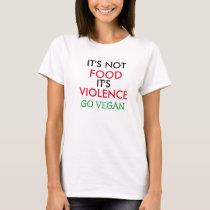 Vegan Shirt IT'S NOT FOOD IT'S VIOLENCE Cotton Tee