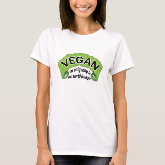 VEGAN - the Only Way to End World Hunger T-Shirt
