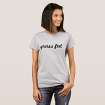 "Vegan/Vegetarian ""grass fed."" T-Shirt"