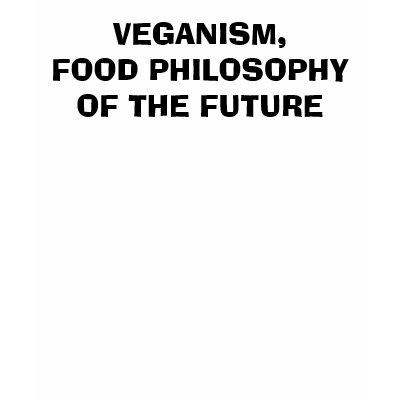 http://rlv.zcache.com/veganism_food_philosophyof_the_future_tshirt-p2358960627710674843png_400.jpg