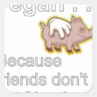 Vegano - porque los amigos no comen a amigos pegatina cuadrada