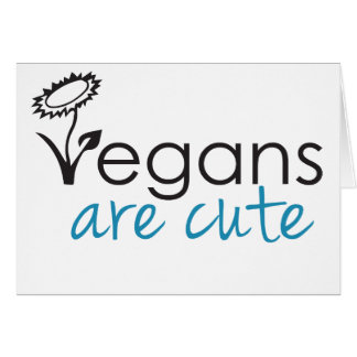 Vegans are Cute - An Advocates Custom Design Card