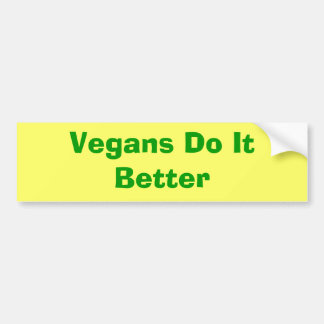 Vegans Do It Better Bumper Sticker