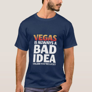 Vegas Is Always A Bad Idea Funny Quote T-Shirt