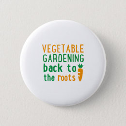 vegetable gardening bake ton the roots pinback button