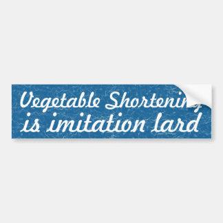 Vegetable Shortening is imitation lard Bumper Sticker