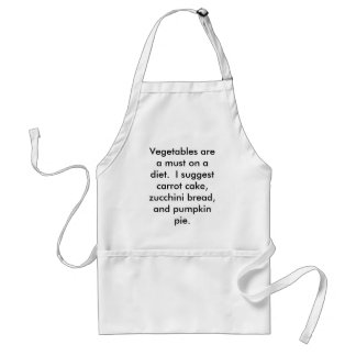 Vegetables are a must on a diet.  I suggest car... Adult Apron