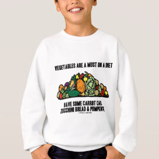 Vegetables Are A Must On A Diet (Pile of Veggies) Sweatshirt