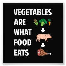 Vegetables Are What Food Eats Photo Print