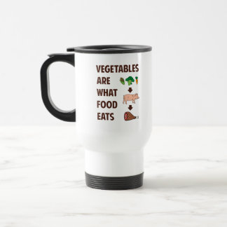 Vegetables Are What Food Eats Travel Mug
