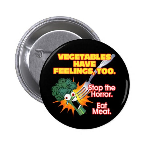 Vegetables have feelings, too. 2 inch round button