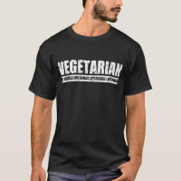 Vegetarian Because I Hate Plants T-Shirt