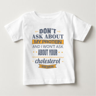 Vegetarian Don't Ask About My Protein Baby T-Shirt