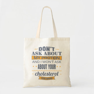 Vegetarian Don't Ask About My Protein Budget Tote Bag