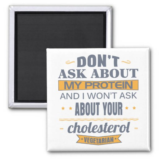Vegetarian Don't Ask About My Protein Fridge Magnet