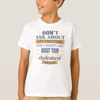 Vegetarian Don't Ask About My Protein T-Shirt