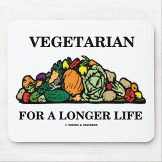 Vegetarian For A Longer Life (Vegetarian Attitude) Mouse Pad