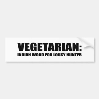 VEGETARIAN IS AN INDIAN WORD FOR LOUSY HUNTER BUMPER STICKER