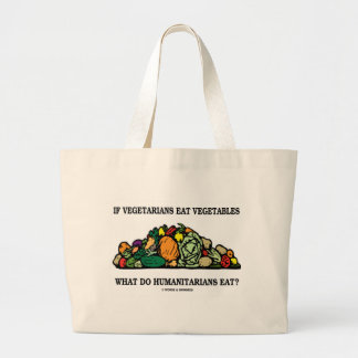 Vegetarians Eat Vegetables What Do Humanitarians Canvas Bag