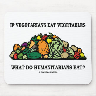 Vegetarians Eat Vegetables What Do Humanitarians Mouse Pad