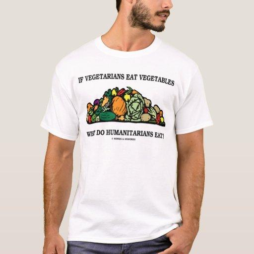 Vegetarians Eat Vegetables What Do Humanitarians T-Shirt