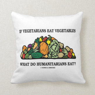 Vegetarians Eat Vegetables What Do Humanitarians Throw Pillow