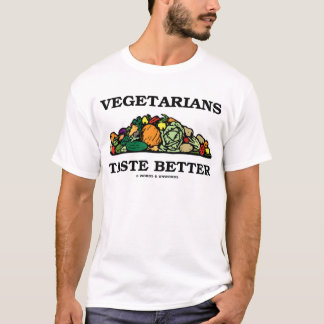 Vegetarians Taste Better (Vegetarian Humor) T-Shirt