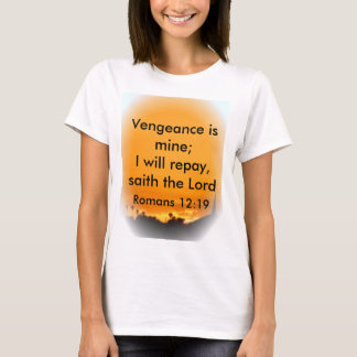 Vengeance is mine; I will repay, saith the Lord T-Shirt