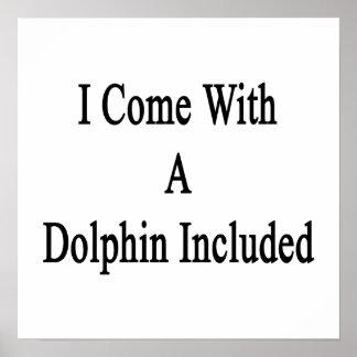 Vengo con un delfín incluido posters