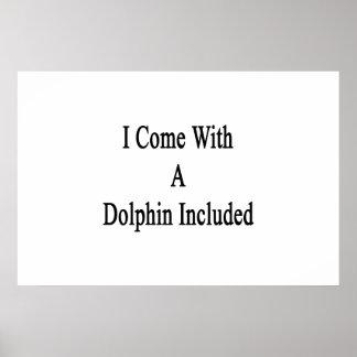 Vengo con un delfín incluido impresiones