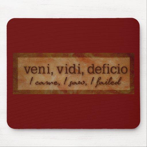 Veni Vidi Deficio - I Came, I Saw, I Failed Mouse Pads