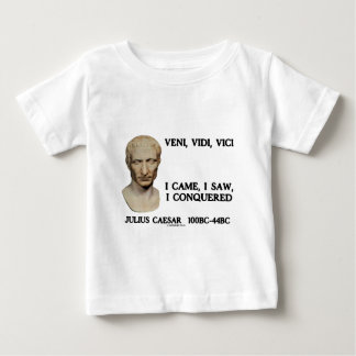 Veni, Vidi, Vici - I Came, I Saw, I Conquered Baby T-Shirt
