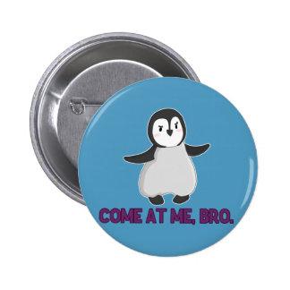 Venido en mí botón del pingüino de Bro