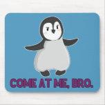 Venido en mí, mousepad del pingüino de Bro Tapete De Raton