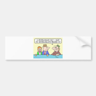 ventriloquist believe bar dummy drunk bumper sticker