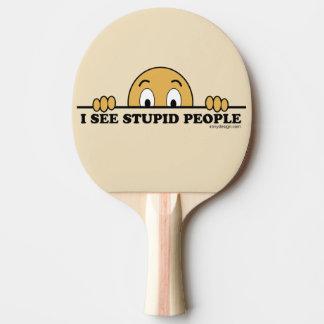 Veo a gente estúpida pala de tenis de mesa